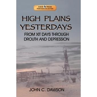 High Plains Yesterdays From Xit Days Through Drouth and Depression by Dawson Sr & John C.