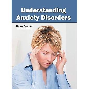 Understanding Anxiety Disorders by Garner & Peter