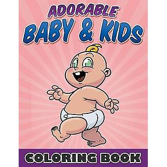 Adorable Baby  Kids Coloring Book by Packer & Bowe