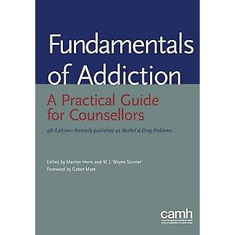 Fundamentals of addiction A practical guide for counsellors by Herie & Marilyn