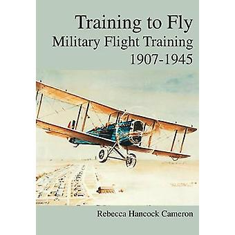 Training to Fly Military Flight Testing 19071945 by Cameron & Rebecca Hancock