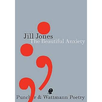 The Beautiful Anxiety by Jones & Jill