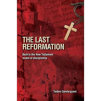 The Last Reformation Back to the New Testament model of discipleship by Sndergaard & Torben
