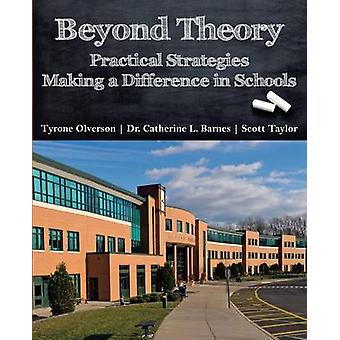 Beyond Theory Practical Strategies Making a Difference in Schools by Olverson & Tyrone