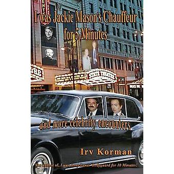 I was Jackie Masons Chauffeur for 5 Minutes and more celebrity encounters by Korman & Irv