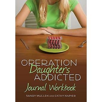 Operation Daughters Addicted Journal Workbook by Mullen & Sandy