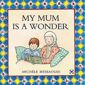 My Mum is a Wonder by Michele Messaoudi - Rukiah Peckham - 9780860372