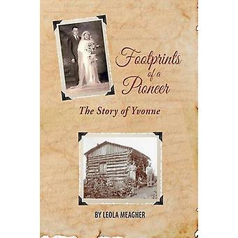 Footprints of a Pioneer by Meagher & Leola