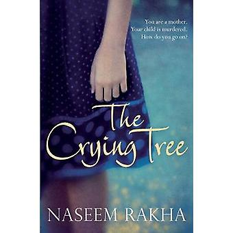 The Crying Tree A Richard and Judy Book Club Selection by Rakha & Naseem