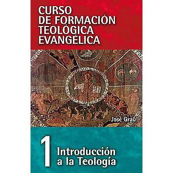 Curso de Formacion Teologica Evangelica Tomo 1 Introduccion a la Teologia by Grau & Jose
