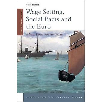 Wage Setting Social Pacts and the Euro A New Role for the State by Hassel & Anke