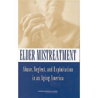 Ældre Mishandling - Misbrug - Forsømmelse og udnyttelse i en Aging Amer