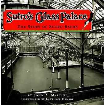 Sutro's Glass Palace - The Story of Sutro Baths by John A Martini - La