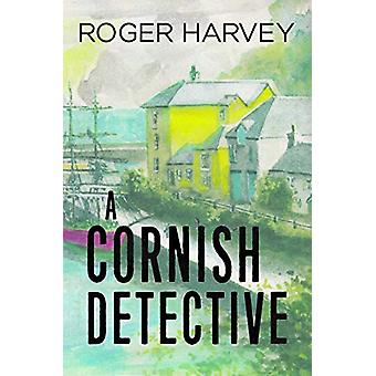 A Cornish Detective by Roger Harvey - 9781784655006 Book