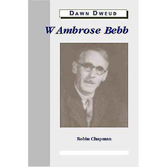 W. Ambrose Bebb by Robin Chapman - 9780708314265 Book