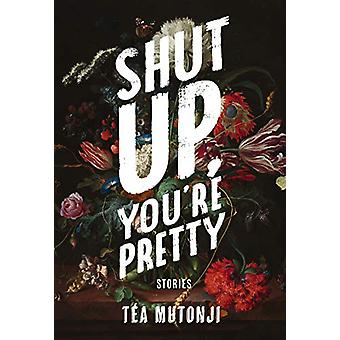 Shut Up You're Pretty by Tea Mutonji - 9781551527550 Book