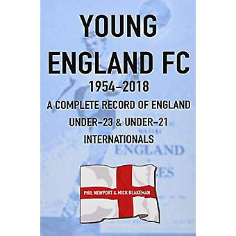 Young England FC 1954-2018 - A Complete Record of England U-23 & U