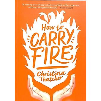 How to Carry Fire by Thatcher & Christina