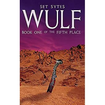 Wulf - Book One of the Fifth Place by Set Sytes - 9781621068587 Book