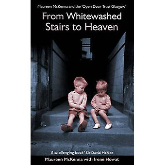 From Whitewashed Stairs to Heaven  Maureen McKenna and the Open Door Trust Glasgow by Irene Howat