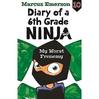 Diary of a 6th Grade Ninja Book 10 - My Worst Frenemy by Marcus Emerso