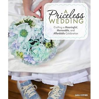 A Priceless Wedding - Crafting a Meaningful - Memorable - and Affordab