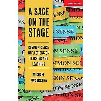 A Sage on the Stage - Common Sense Reflections on Teaching and Learnin