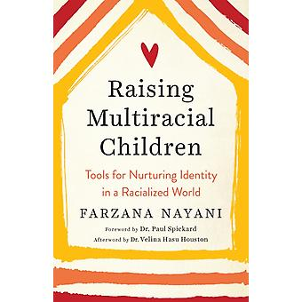 Raising Multiracial Children Tools for Nurturing Identity in a Racialized World par Farzana Nayani