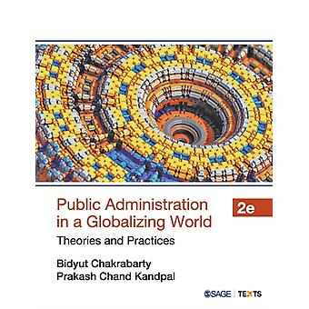 Public Administration in a Globalizing World  Theories and Practices by Bidyut Chakrabarty & Prakash Chand Kandpal