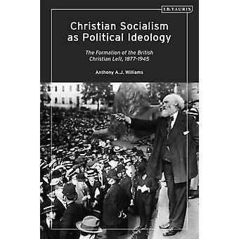 Christian Socialism as Political Ideology by Williams & Anthony A.J. Manchester Metropolitan University & UK