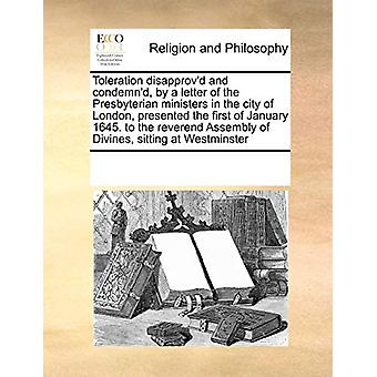 Toleration Disapprov'd and Condemn'd - by a Letter of the Presbyteria