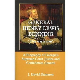 General Henry Lewis Benning - This Was a Man - a Biography of Georgia'