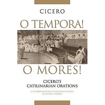 Oi Tempora! Oi Mores! - Susan O Shapirin Cicero's Catilinarian Orations