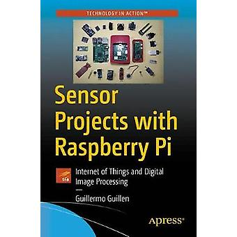 Sensor Projects with Raspberry Pi - Internet of Things and Digital Ima