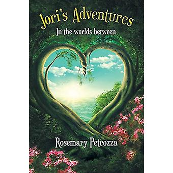 Jori's Adventures - In the Worlds Between by Rosemary Petrozza - 97814