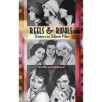 Reels & Rivals - Sisters in Silent Films (Hardback) by Jennifer An