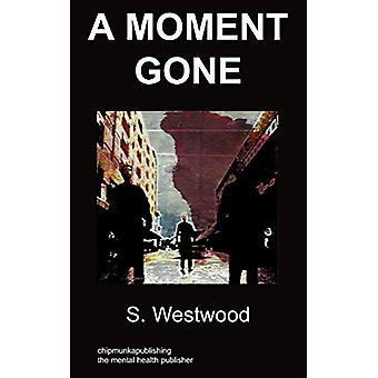 a Moment Gone - Body Dysmorphic Disorder by S Westwood - 9781847478924