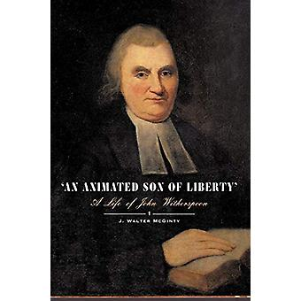 An Animated Son of Liberty - A Life of John Witherspoon by Walter McGi