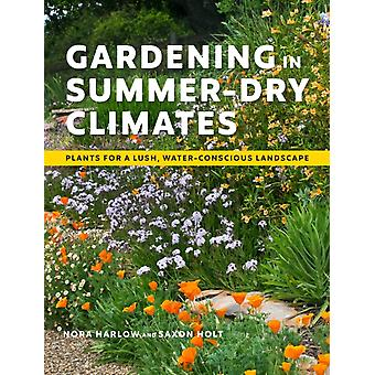 Gardening in SummerDry Climates Plants for a Lush WaterConscious Landscapes by Nora Harlow