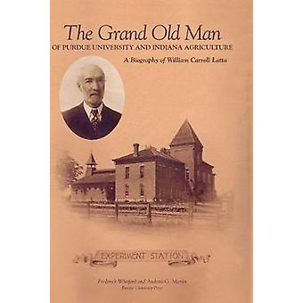 The Grand Old Man of Purdue University and Indiana Agriculture by Frederick WhitfordAndrew G. Martin