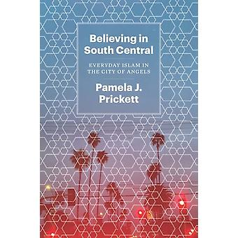 Believing in South Central by Pamela J Prickett