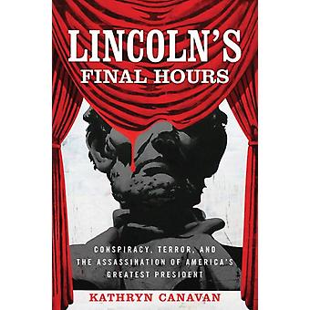 Lincolns Final Hours by Kathryn Canavan