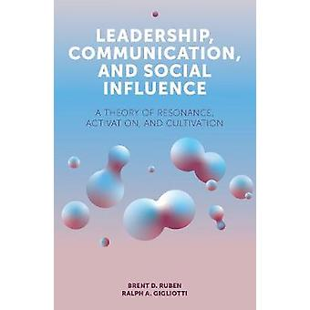 Leadership Communication and Social Influence A Theory of Resonance Activation and Cultivation Emerald Points