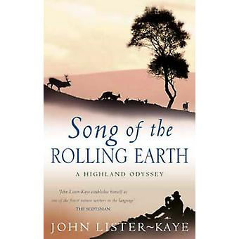 Song Of The Rolling Earth  A Highland Odyssey by John Lister Kaye