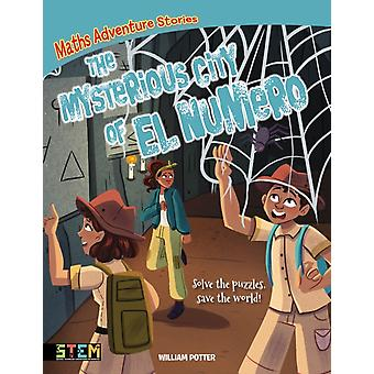 Maths Adventure Stories The Mysterious City of El Numero by William Author Potter