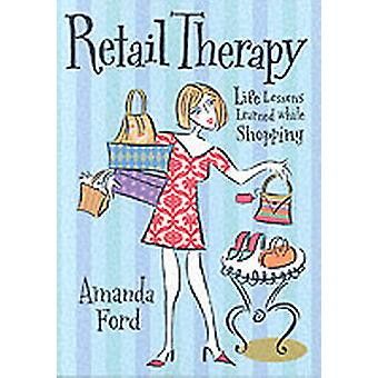 Retail Therapy  Life Lessons Learned While Shopping by Amanda Ford