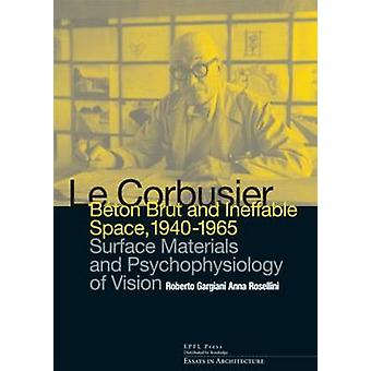 Le Corbusier: Beton Brut and Ineffable Space (1940  1965)