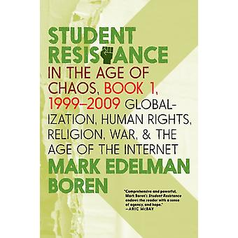 Student Resistance In The Age Of Chaos Book 1 19992009 by Mark Edelman Boren