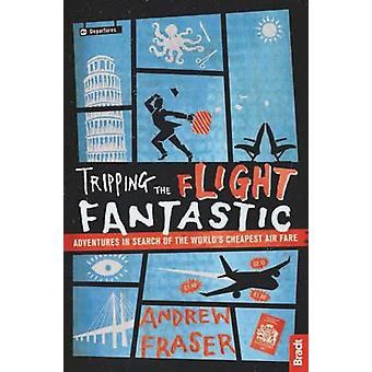 Tripping the Flight Fantastic - Adventures in Search of the World's Ch
