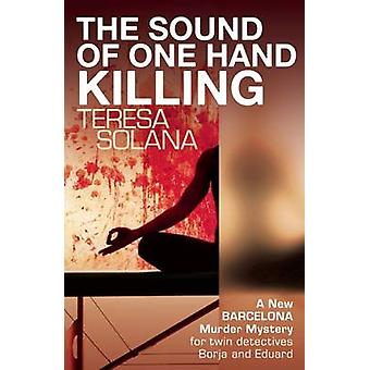 The Sound of One Hand Killing by Teresa Solana - Peter Bush - 9781908